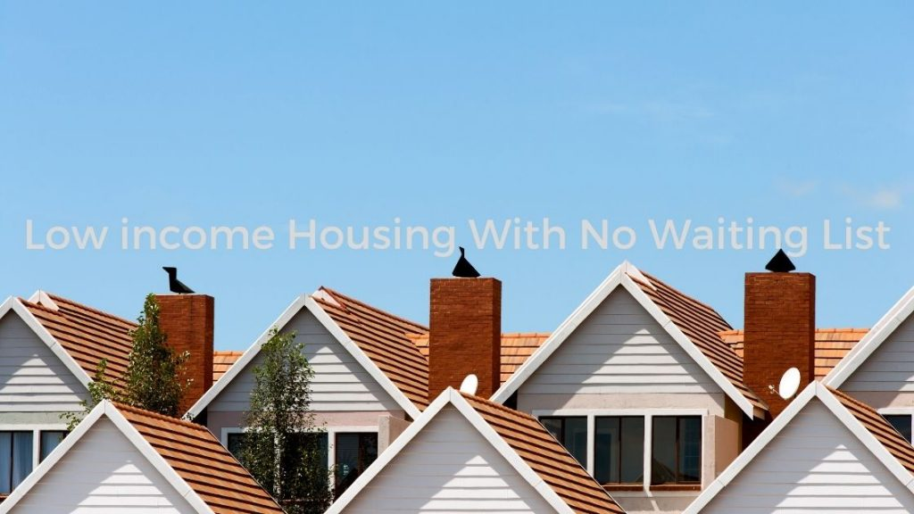Low income Housing With No Waiting List